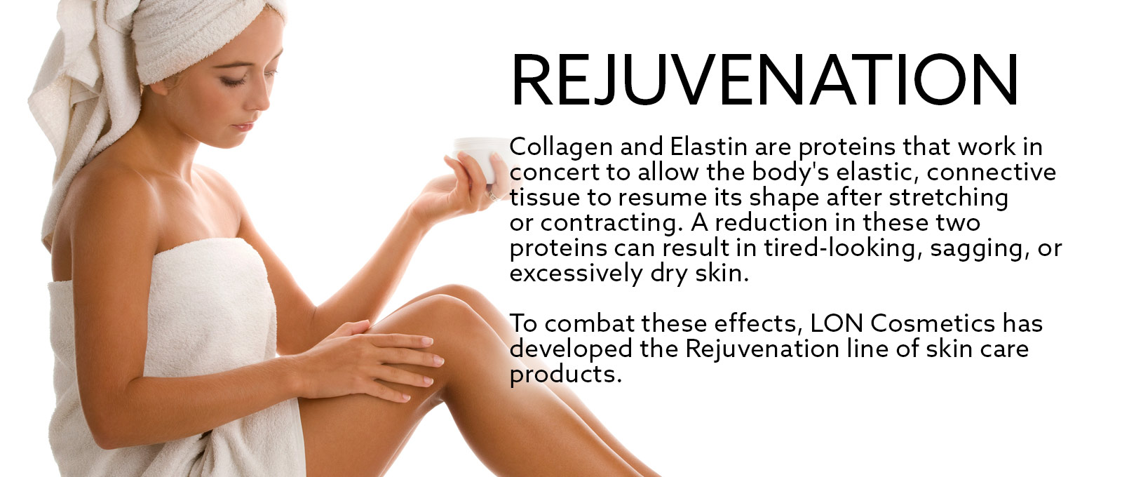 Collagen and Elastin allow the body's connective tissue to resume its shape. A reduction in these proteins can result in excessively dry skin.
